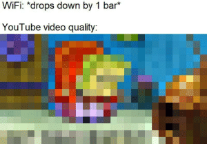 youtube.com, Pixels, and Video: WiFi: *drops down by 1 bar*  YouTube video quality: Ah yes, enslaved pixels