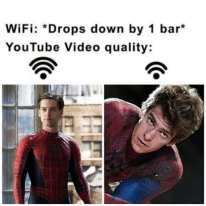 youtube.com, Video, and Wifi: WiFi: *Drops down by 1 bar  YouTube Video quality: I miss him…..
