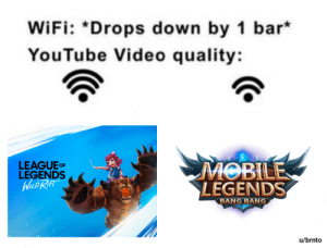 .: WiFi: *Drops down by 1 bar  YouTube Video quality:  LEAGUE OF  LEGENDS  MOBILE  LEGENDS  WaD RifT  BANG BANG  u/brnto .