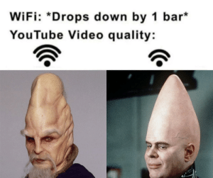 What about the wifi attack on YouTube?: WiFi: *Drops down by 1 bar*  YouTube Video quality: What about the wifi attack on YouTube?