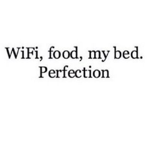 Food, Http, and Wifi: WiFi, food, my bed  Perfection http://iglovequotes.net/
