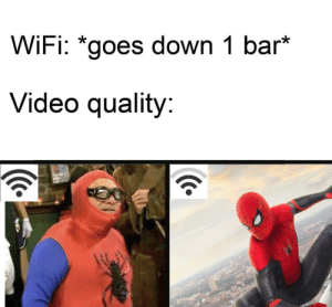 Spider-Man, Spider-Man, does whatever a DeVito can!: WiFi: *goes down 1 bar*  Video quality:  Tnness Spider-Man, Spider-Man, does whatever a DeVito can!
