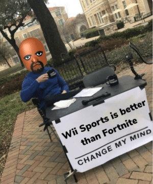 Sports, Change, and Mind: Wii Sports is better  than Fortnite  CHANGE MY MIND Attempt to change my mind ✌🏻