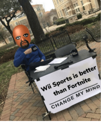 Sports, Best, and Change: Wii Sports is better  than Fortnite  CHANGE MY MIND Wii Sports is the best