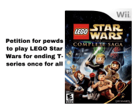 Lego Star Wars The Complete Saga: Wii  STAR  EGO WARS  COMPLETE SAGA  Petition for pewds  to play LEGO Star  Wars for ending T-  series once for all  THE  EVERYONE 10+  ANTS ET AQUUES 1  LUCASARTS  ESR B
