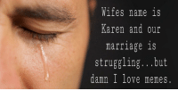 Love, Marriage, and Memes: Wiiesname 1s  Karen and our  marriage 1s  struggling...but  damn I love memes