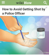 Thnks wikihow: wiki  How  How to Avoid Getting Shot by  a Police Officer  White  wikiHow Thnks wikihow