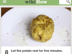 wikiHow  8  Let the potato rest for five minutes. me irl