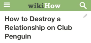 Wikihow: wikiHow  How to Destroya  Relationship on Club  Penguin