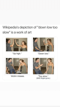 "<p>Down low too slow via /r/memes <a href=""https://ift.tt/2GRZCRD"">https://ift.tt/2GRZCRD</a></p>: Wikipedia's depiction of ""down low too  slow"" is a work of art  ""Up high.""  ""Down low.""  ""Too slow.""  (With finger-guns.)  Victim misses. <p>Down low too slow via /r/memes <a href=""https://ift.tt/2GRZCRD"">https://ift.tt/2GRZCRD</a></p>"