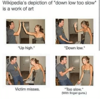 "Guns, Memes, and Work: Wikipedia's depiction of ""down low too slow  is a work of art  ""Up high.""  ""Down low.""  ""Too slow.""  (With finger-guns.)  Victim misses. <p>A work of art via /r/memes <a href=""http://ift.tt/2DtHtYS"">http://ift.tt/2DtHtYS</a></p>"