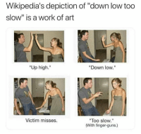 "me_irl: Wikipedia's depiction of ""down low too  slow"" is a work of art  ""Up high.""  ""Down low.""  Too slow.  (With finger-guns.)  Victim misses. me_irl"