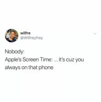 Phone, True, and Mean: wilfre  @Wilfreyfrey  Nobody:  Apple's Screen Time:  always on that phone  it's cuz you i mean... true