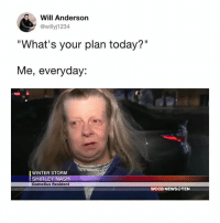 "all day, every day.: Will Anderson  @willyj1234  ""What's your plan today?""  Me, everyday:  WINTER STORM  SHIRLEY NASH  Cornelius Resident  WCCB NEWS@TEN all day, every day."