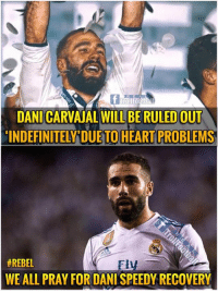 Memes, Period, and Soon...: WILL BE RULED OUT  DANI CARVAJAL  INDEFINITELY DUE TO HEART PROBLEMS  #REBEL  WE ALL PRAY FOR DANI SPEEDY RECOVERY  Fl Carvajal out due to heart injury 😢 for indefinite period. Get well soon Champ you will be missed. 😔.Come back stronger 💪. #AnimoCarva