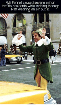 Elf caused real accidens during the filming of the movie: Will Ferrell caused several minor  traffic accidents while Walking through  NYC Wearing an elf outhit. Elf caused real accidens during the filming of the movie