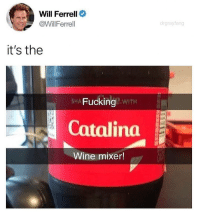Memes, Will Ferrell, and Wine: Will Ferrell  @WillFerrell  drgrayfang  it's the  HA Fuckinge wITH  Catalina  ni  Wine mixer! @drgrayfang is the greatest account out there!