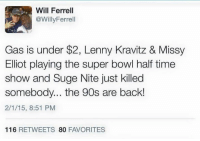 Not to mention French Toast Crunch is back!: Will Ferrell  @Willy Ferrell  Gas is under $2, Lenny Kravitz & Missy  Elliot playing the super bowl half time  show and Suge Nite just killed  somebody... the 90s are back!  2/1/15, 8:51 PM  116  RETWEETS  80  FAVORITES Not to mention French Toast Crunch is back!