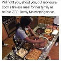 Remy's up check the score.. 😂😂😂: Will fight you, shoot you, out rap you &  cook a fire ass meal for her family all  before 7:30. Remy Ma winning so far. Remy's up check the score.. 😂😂😂