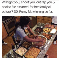 Lol facts realshit word: Will fight you, shoot you, out rap you &  cook a fire ass meal for her family all  before 7:30. Remy Ma winning so far. Lol facts realshit word
