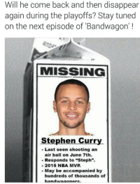 """Will Stephen Curry disappear again in the playoffs?: Will he come back and then disappear  again during the playoffs? Stay tuned  on the next episode of Bandwagon'  MISSING  Stephen Curry  Last seen shooting an  air ball on June 7th.  Responds to """"Steph"""".  2015 NBA MVP.  May be accompanied by  hundreds of thousands of  I bandwagoners Will Stephen Curry disappear again in the playoffs?"""