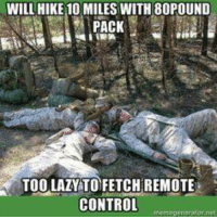 Lazy, Control, and Military: WILL HIKE 10 MILES WITH 80POUND  TOO LAZY TO FETCH REMOTE  CONTROL  ne