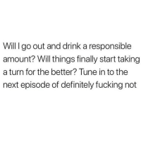 Definitely, Fucking, and Memes: Will I go out and drink a responsible  amount? Will things finally start taking  a turn for the better? Tune in to the  next episode of definitely fucking not It's gonna be a no from me dawg 🙅🏽♀️🙅🏽♀️🙅🏽♀️(@donny.drama)