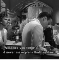 see you tonight: Will I see you tonight?  -I never make plans that far ahead
