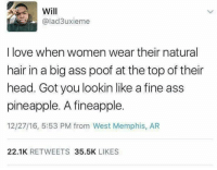 Poofes: Will  @lad3uxieme  I love when women wear their natural  hair in a big ass poof at the top of their  head. Got you lookin like a fine ass  pineapple. A fineapple  12/27/16, 5:53 PM from West Memphis, AR  22.1K RETWEETS 35.5K LIKES