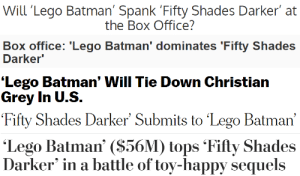 scriptscribbles:film headlines are having a field day: Will 'Lego Batman' Spank 'Fifty Shades Darker at  the Box Office?   Box office: 'Lego Batman' dominates 'Fifty Shades  Darker   'Lego Batman' Will Tie Down Christian  Grey In U.S.   Fifty  Shades Darker' Submits to 'Lego Batman'   Lego Batman' (S56M tops Fifty Shades  Darker' in a battle of toy-happy sequels scriptscribbles:film headlines are having a field day