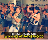 Dad, Memes, and Cool: WILL NEVER GlVE  MA ROGRESS NOT  THESE DADS ARE  WINNING AT FATHERHOOD Who said dad dancing wasn't cool?  Credit: GroovaRoo Dance