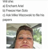Ariel, Han Solo, and Lmao: Will she:  a) Enchant Ariel  b) Freeze Han Solo  c) Ask Mike Wazowski to file his  papers Lmao @sigh