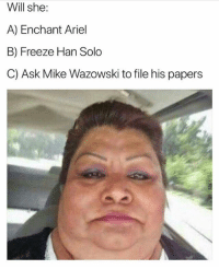 "Ariel, Han Solo, and Memes: Will she:  A) Enchant Ariel  B) Freeze Han Solo  C) Ask Mike Wazowski to file his papers <p>Help me out here. via /r/memes <a href=""http://ift.tt/2FmHlem"">http://ift.tt/2FmHlem</a></p>"