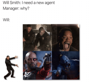 Dank, Memes, and Target: Will Smith: I need a new agent  Manager: why?  Will: Will Smith needs a new agent by Lizardd MORE MEMES