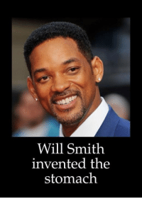 will: Will Smith  invented the  stomach