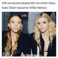 Memes, Fuck, and Willie Nelson: Will someone please tell me when Mary  Kate Olsen became Wilie  Kate Olsen became Willie Nelson. The fuck..😨😂😂 Swipe