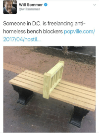 """Clothes, Fucking, and Homeless: Will Sommer  @willsommer  Someone in DC. is freelancing anti-  homeless bench blockers popville.com/  2017/04/hostil.. weyounn:  lioar:  redgrieve:  hooligan-nova:  skeletonphonic:  weavemama:  weavemama: Imagine hating homeless people so much u find ways to make their lives shittier instead of providing them with the resources they need and unfortunately this isn't the first time people have did things against poor people… …THIS SHIT NEEDS TO END NOW  """"hostile architecture"""" is one of those things that sounds like it should be awesome from the name and then you find out what it actually means and are filled with violent nausea  Destroying Hostile Architecture is an act of human decency  There was a bridge where i went to school, under which homeless people hung out a lot. Where I met this guy Bill. This guy who'd been fired from his job as an air traffic controller for testing positive for weed, whose wide had left him and taken everything. We sat there talking for like hours and he shared his vodka with me and offered me a smoke even though he had next to nothing. And i come back to visit a year later and the motherfuckers have cemented fucking jagged rocks to all the support structures so nobody can sit on them i was fucking livid i hate this shit so much this man had the clothes on his back, a plastic bottle of booze, and a pack of cigarettes, and a place to rest. That's it. That's all he had and he still had the kindness and generosity to share what little he had with me, someone who didn't need it at all You know what come to think of it, i haven't met a single homeless person who hasn't at least offered me a cigarette or something when i've talked to them and you sons of bitches won't even let them have a place to sit down for 5 fucking minutes If you see this shit and you're physically able, break it. Get rid of it. Put a mattress over those spikes between pillars  Anyone who thinks homeless people are a nuisance or an inconven"""