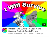 "Meme, Memes, and Http: Will Survi  5:07  Behin  The  Meme  What is "" Will Survive""? A Look At The  Shocking Zootopia Comic Memes  Behind The Meme 19,637 views 2 hours ago <p>this meme peaked early.. sell! via /r/MemeEconomy <a href=""http://ift.tt/2yaMOh2"">http://ift.tt/2yaMOh2</a></p>"