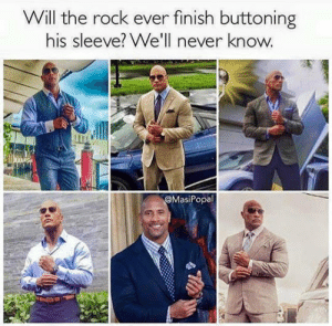 Funny, The Rock, and Never: Will the rock ever finish buttoning  his sleeve? We'll never kno  W.  @MasiPopa The never ending button via /r/funny https://ift.tt/2Pywwbu