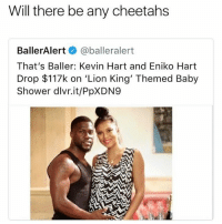 Kevin Hart, Shower, and Lion: Will there be any cheetahs  BallerAlert@balleralert  That's Baller: Kevin Hart and Eniko Hart  Drop $117k on 'Lion King' Themed Baby  Shower dlvr.it/PpXDN9 🤣😂🤣😂😂