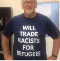 Will, For, and Racists: WILL  TRADE  RACISTS  FOR  REFUGEES (S)