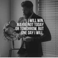 not today: WILL WIN  MAYBE NOT TODAY  OR TOMORROW, BUT  ONE DAY I WILL.