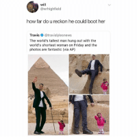 @studentproblems is actually one of my fav pages on IG😂: will  @wrhighfield  how far do u reckon he could boot her  Travis @travislylesnews  The world's tallest man hung out with the  world's shortest woman on Friday and the  photos are fantastic (via AP) @studentproblems is actually one of my fav pages on IG😂