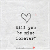 Memes, 🤖, and Love Quotes: Will you  be mine  forever?  Like Love Quotes.com Will you be mine...