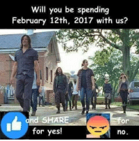 Memes, 🤖, and  12th: Will you be spending  February 12th, 2017 with us?  and SHARE  Or  for yes!  no Absolutely !! No exceptions !! ~kathy