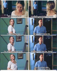 Dank, 🤖, and Make A: Will you marry I'd make a good husband, Jenny  me?  But you won't marry me.  You would, Forrest.  Why dont you love me, Jenny?  You dont wanna marry me.  m not a smart man...  but I know what love is. This part..  (via Feel more)