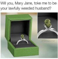 Love ❤️ @TheDailyChief420: Will you, Mary Jane, toke me to be  your lawfully weeded husband?  @meme gourmet Love ❤️ @TheDailyChief420