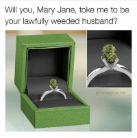 Husband Meme: Will you, Mary Jane, toke me to be  your lawfully weeded husband?  @meme gourmet