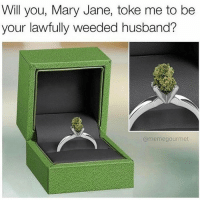 True love 😄 @dope_weed_photos: Will you, Mary Jane, toke me to be  your lawfully weeded husband?  @memegourmet True love 😄 @dope_weed_photos