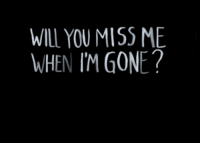 Http, Net, and Gone: WILL YOU MISS ME  WHEN IM GONE? http://iglovequotes.net/